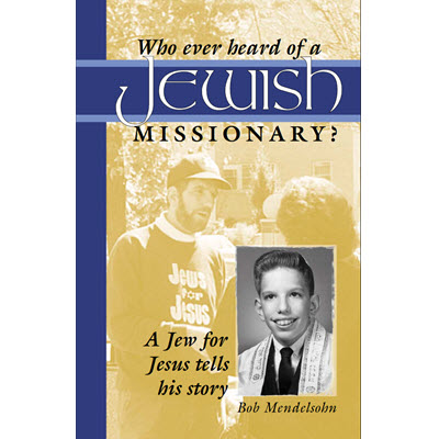 Who ever heard of a Jewish Missionary? by Bob Mendelsohn